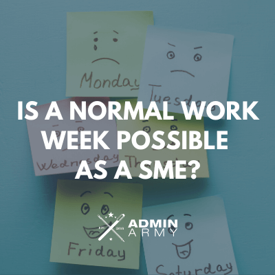 Is A Normal Work Week Possible As A SME?
